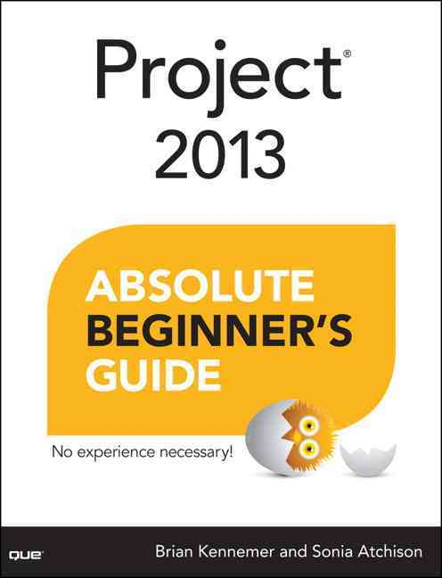 Project 2013 Absolute Beginner's Guide By Atchison, Sonia/ Kennemer, Brian