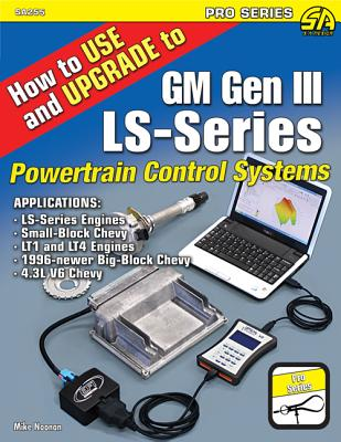How to Use and Upgrade to GM Gen III LS-Series Powetrain Control Systems By Noonan, Mike